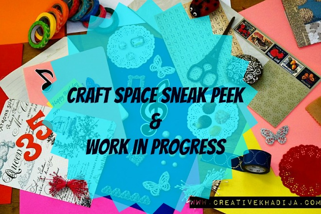 creative khadija craft space sneak peek