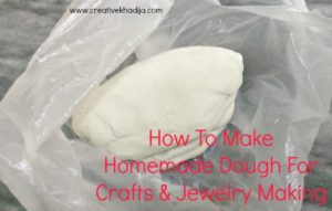 How To Make Dough For Handmade Jewelry & Crafts Making
