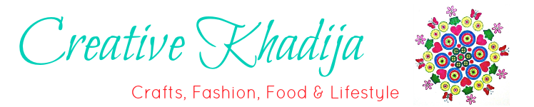 Creative Khadija – Crafts, Fashion, Food & Lifestyle