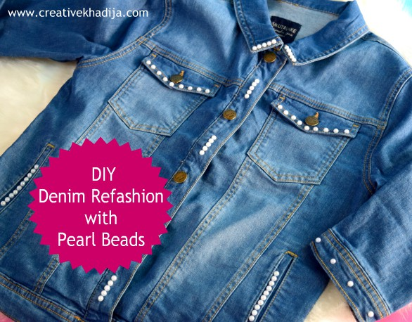How to refashion an old denim jeans jacket with pearl beads - Fashion DIY by Creative Khadija Blog