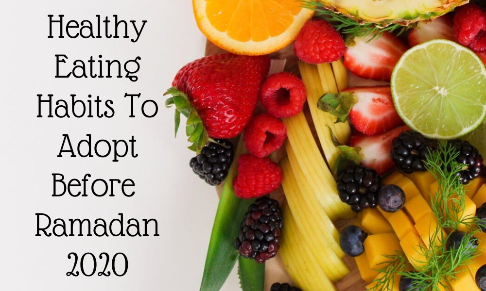 Healthy Eating Habits To Adopt Before Ramadan 2020