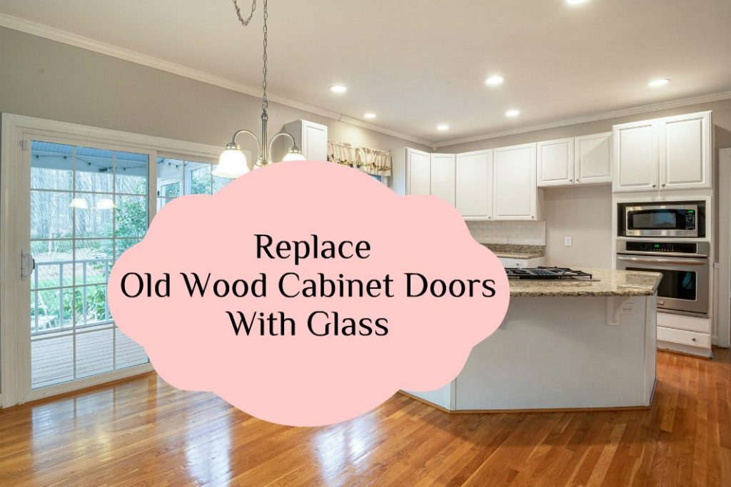 Replace old wood cabinet doors with glass