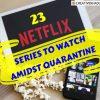23 BEST NETFLIX SERIES TO WATCH AMIDST QUARANTINE