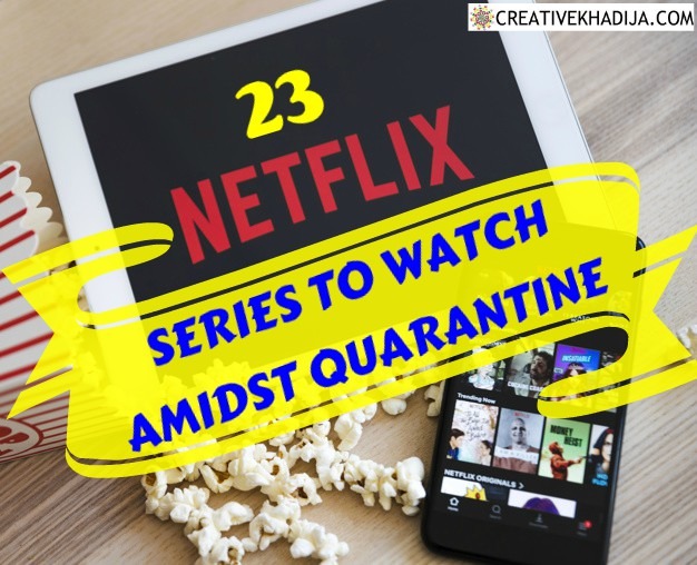 23 BEST NETFLIX SERIES TO WATCH AMIDST QUARANTINE