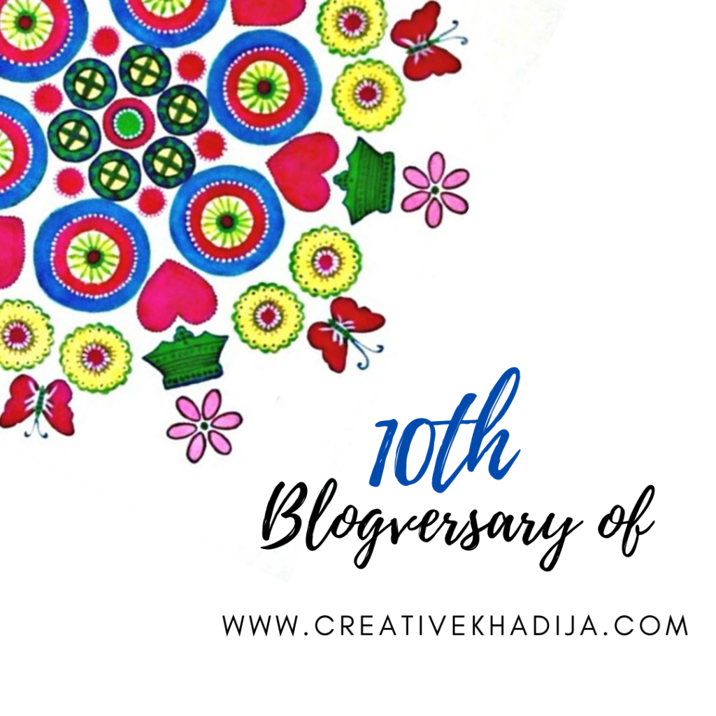 Creative Khadija Blog Turned 10 Years Old Now Al'Hamdu'Lillah