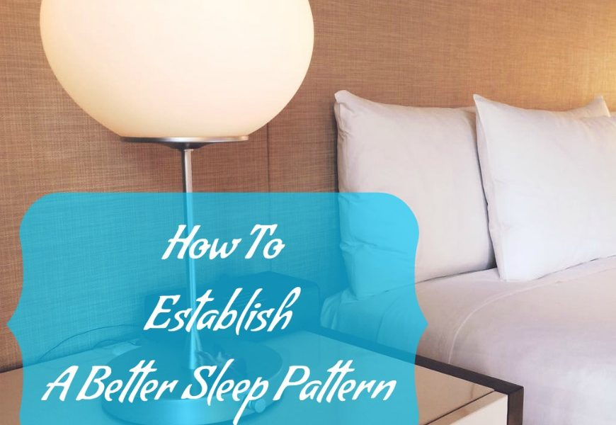 How To Establish A Better Sleep Pattern