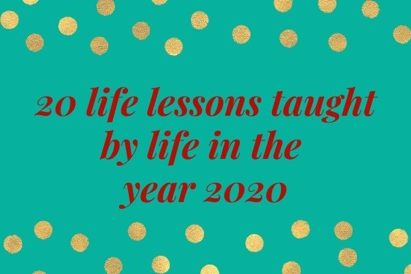 20 Life Lessons Taught By Life in the Year 2020