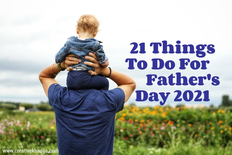 21 Things To Do For Father's Day 2021